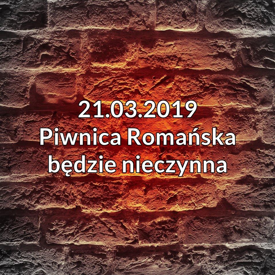 Piwnica Romańska nieczynna 21.03.2019